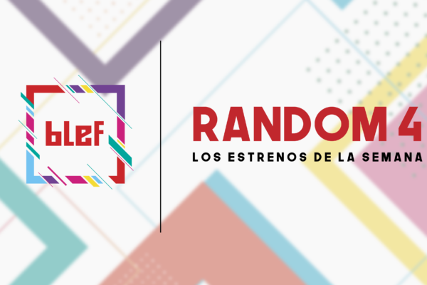 Random 4 – Los estrenos de la semana – 20 Junio